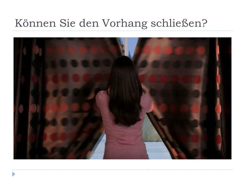 Können Sie den Vorhang schließen?