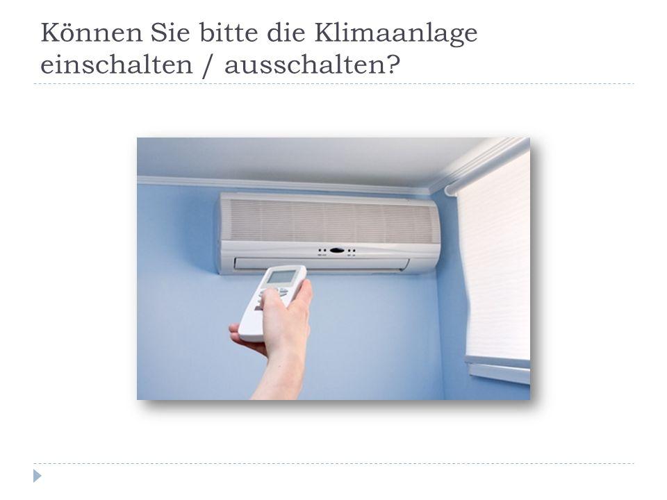 Können Sie bitte die Klimaanlage einschalten / ausschalten?
