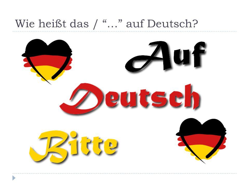 """Wie heißt das / """"…"""" auf Deutsch?"""