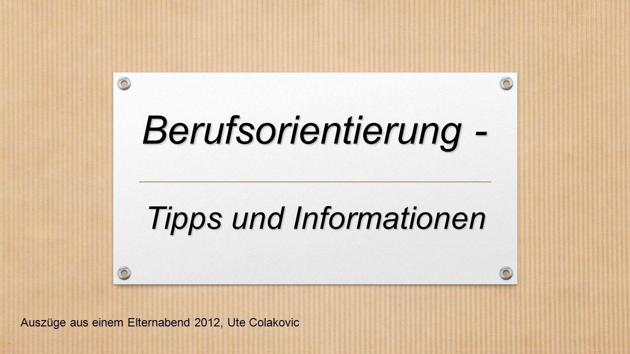 Berufsorientierung - Auszüge aus einem Elternabend 2012, Ute Colakovic Tipps und Informationen