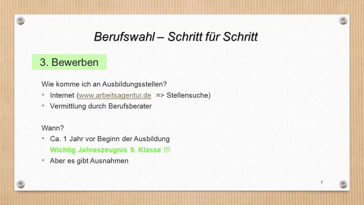 7 Wie komme ich an Ausbildungsstellen? Internet (www.arbeitsagentur.de => Stellensuche)www.arbeitsagentur.de Vermittlung durch Berufsberater Wann? Ca.