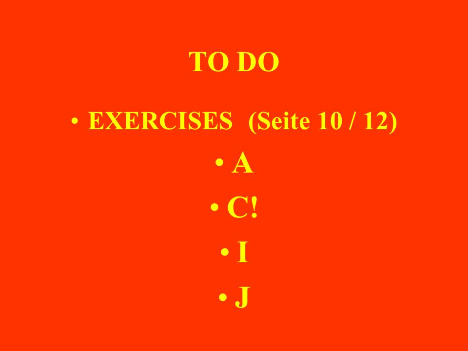 TO DO EXERCISES (Seite 10 / 12) A C! I J