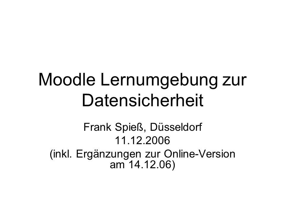 Moodle Lernumgebung zur Datensicherheit Frank Spieß, Düsseldorf 11.12.2006 (inkl. Ergänzungen zur Online-Version am 14.12.06)