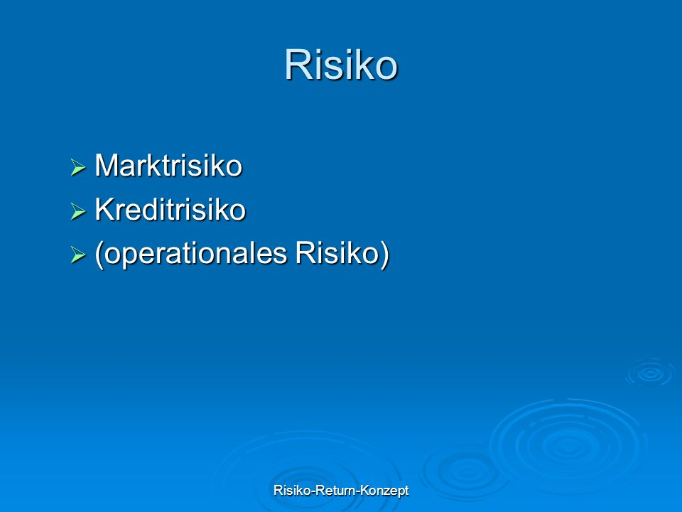Risiko-Return-Konzept Risiko  Marktrisiko  Kreditrisiko  (operationales Risiko)