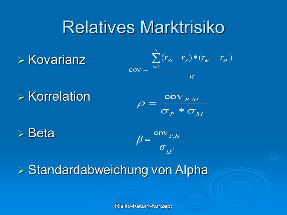 Risiko-Return-Konzept Relatives Marktrisiko  Kovarianz  Korrelation  Beta  Standardabweichung von Alpha