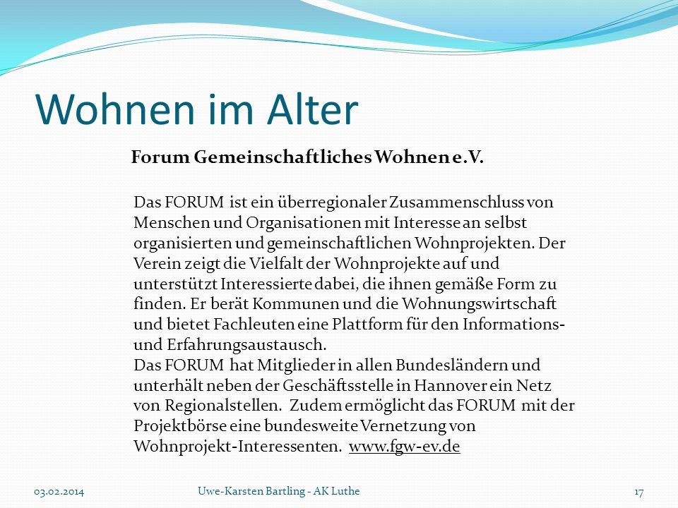Wohnen im Alter 03.02.2014Uwe-Karsten Bartling - AK Luthe Das FORUM ist ein überregionaler Zusammenschluss von Menschen und Organisationen mit Interes