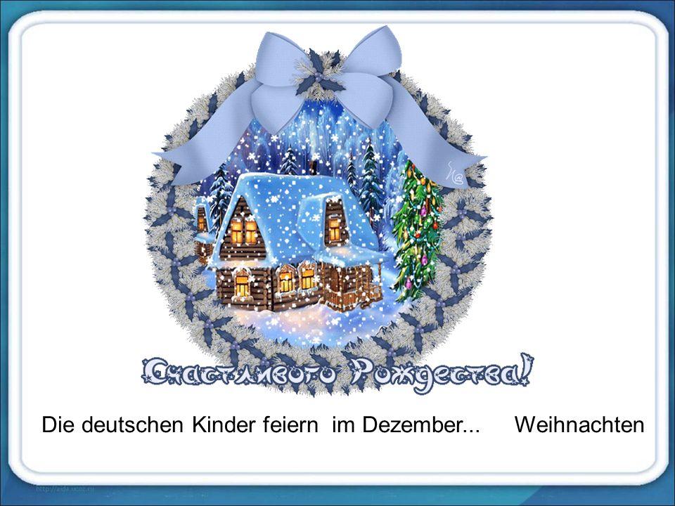 Die deutschen Kinder feiern im Dezember...Weihnachten