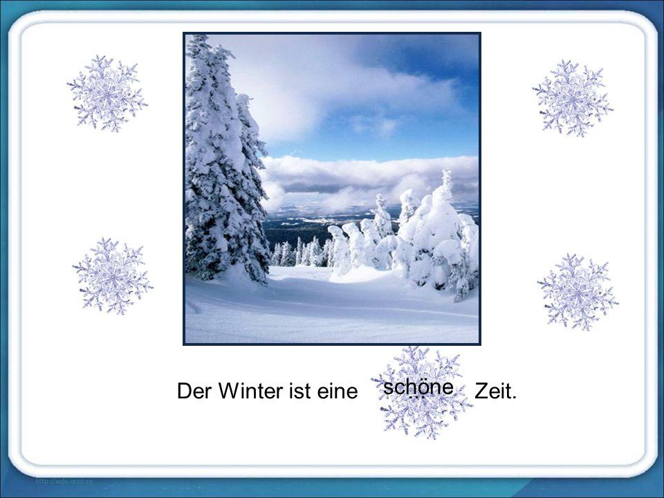 Der Winter ist eine... Zeit. schöne