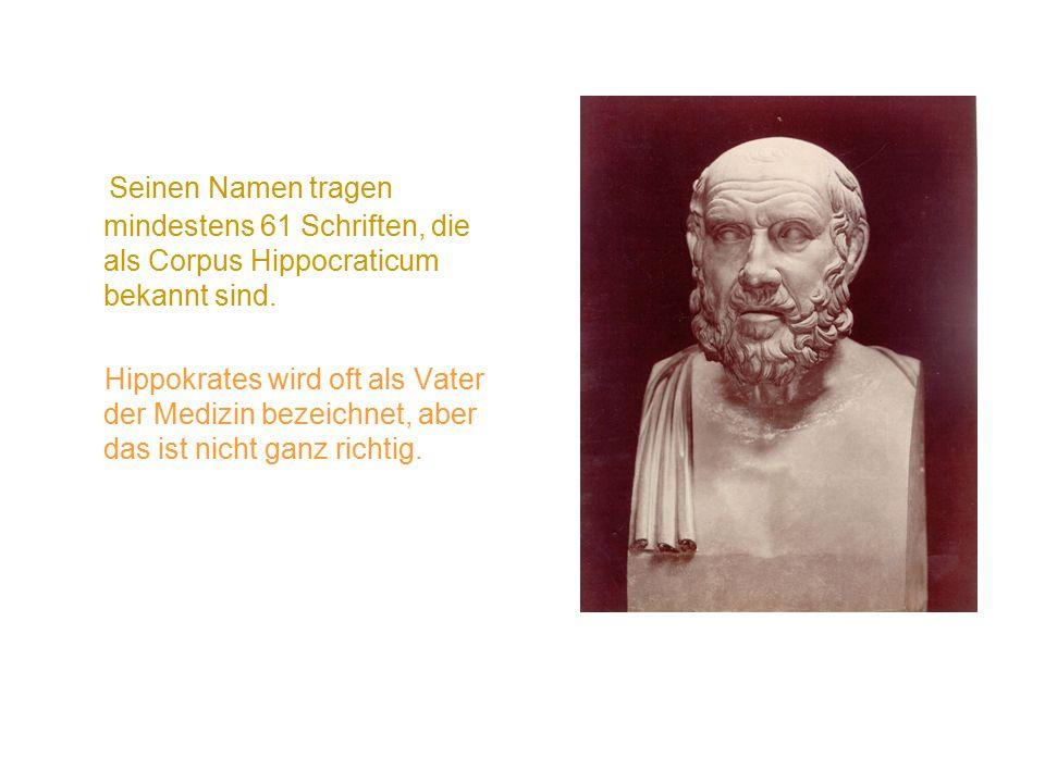 Seinen Namen tragen mindestens 61 Schriften, die als Corpus Hippocraticum bekannt sind.