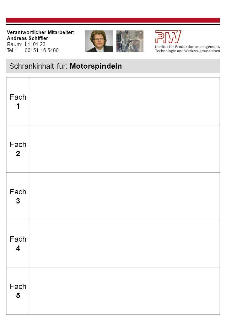 Verantwortlicher Mitarbeiter: Andreas Schiffler Raum:L1| 01 23 Tel.: 06151-16 5480 Schrankinhalt für: Motorspindeln Fach 1 Fach 2 Fach 3 Fach 4 Fach 5
