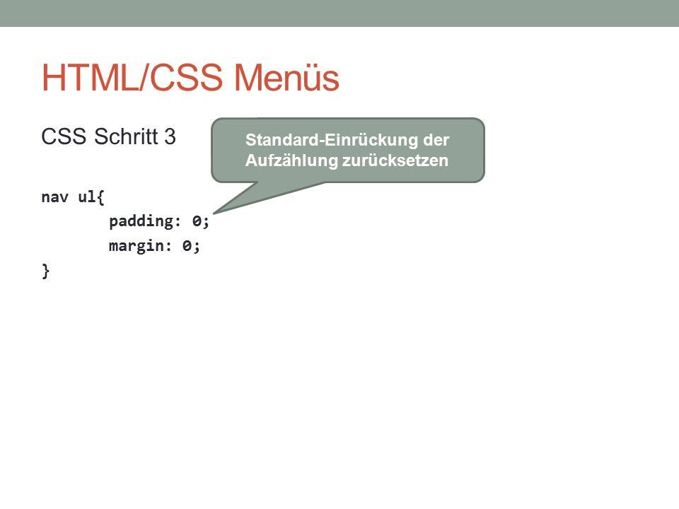 HTML/CSS Menüs CSS Schritt 3 nav ul{ padding: 0; margin: 0; } Standard-Einrückung der Aufzählung zurücksetzen