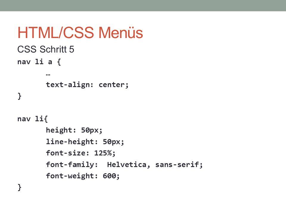 HTML/CSS Menüs CSS Schritt 5 nav li a { … text-align: center; } nav li{ height: 50px; line-height: 50px; font-size: 125%; font-family: Helvetica, sans-serif; font-weight: 600; }