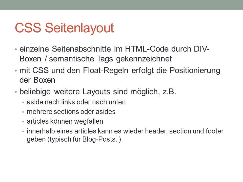 CSS Seitenlayout einzelne Seitenabschnitte im HTML-Code durch DIV- Boxen / semantische Tags gekennzeichnet mit CSS und den Float-Regeln erfolgt die Positionierung der Boxen beliebige weitere Layouts sind möglich, z.B.