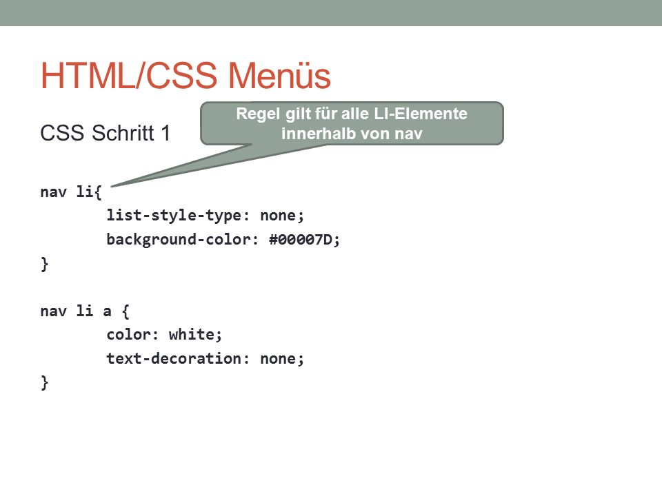 HTML/CSS Menüs CSS Schritt 1 nav li{ list-style-type: none; background-color: #00007D; } nav li a { color: white; text-decoration: none; } Regel gilt