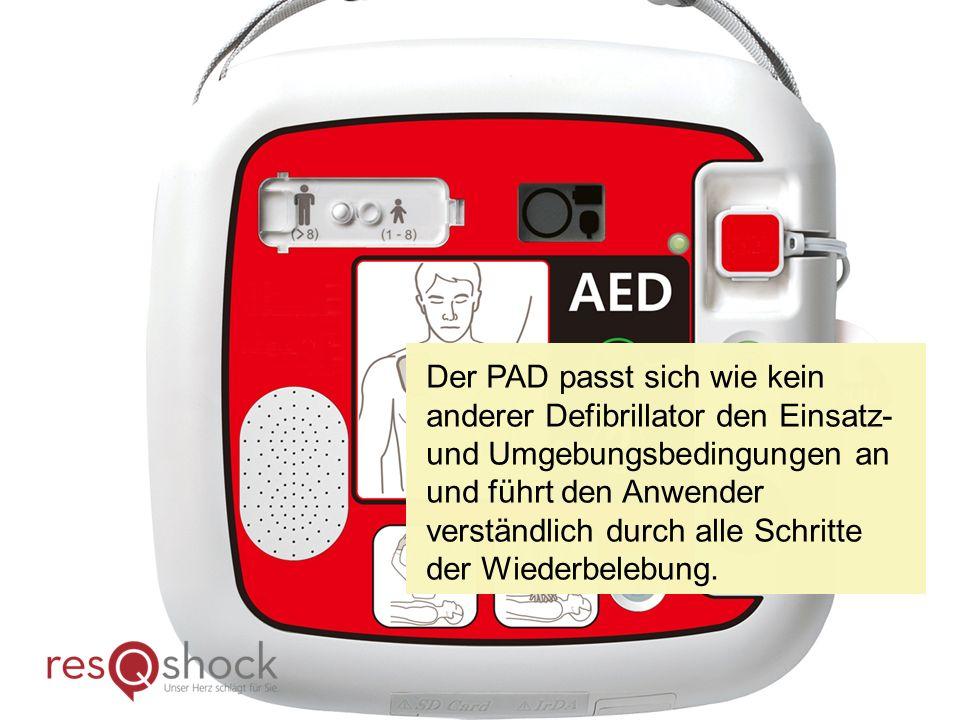 Der PAD passt sich wie kein anderer Defibrillator den Einsatz- und Umgebungsbedingungen an und führt den Anwender verständlich durch alle Schritte der