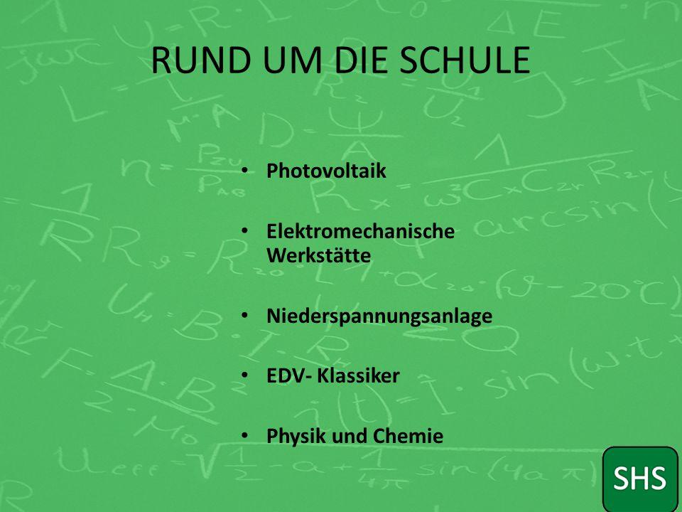 RUND UM DIE SCHULE Photovoltaik Elektromechanische Werkstätte Niederspannungsanlage EDV- Klassiker Physik und Chemie