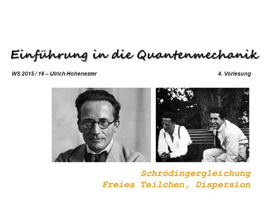 Schrödingergleichung Freies Teilchen, Dispersion WS 2015 / 16 – Ulrich Hohenester 4. Vorlesung