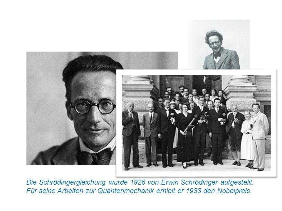 Die Schrödingergleichung wurde 1926 von Erwin Schrödinger aufgestellt. Für seine Arbeiten zur Quantenmechanik erhielt er 1933 den Nobelpreis.
