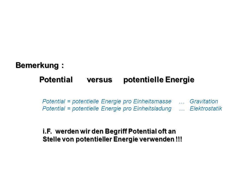 Bemerkung : Potentialversus potentielle Energie Potential = potentielle Energie pro Einheitsmasse … Gravitation Potential = potentielle Energie pro Ei