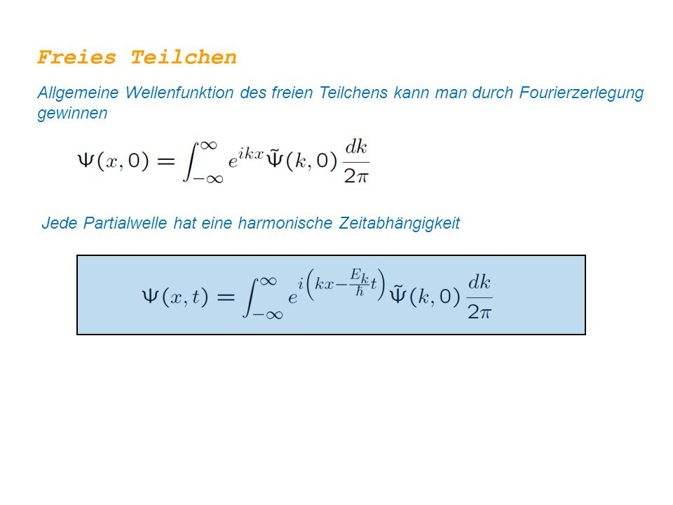 Freies Teilchen Allgemeine Wellenfunktion des freien Teilchens kann man durch Fourierzerlegung gewinnen Jede Partialwelle hat eine harmonische Zeitabhängigkeit