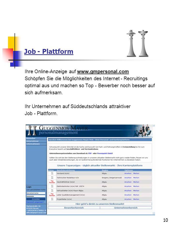10 Job - Plattform Ihre Online-Anzeige auf www.gmpersonal.com Schöpfen Sie die Möglichkeiten des Internet - Recruitings optimal aus und machen so Top
