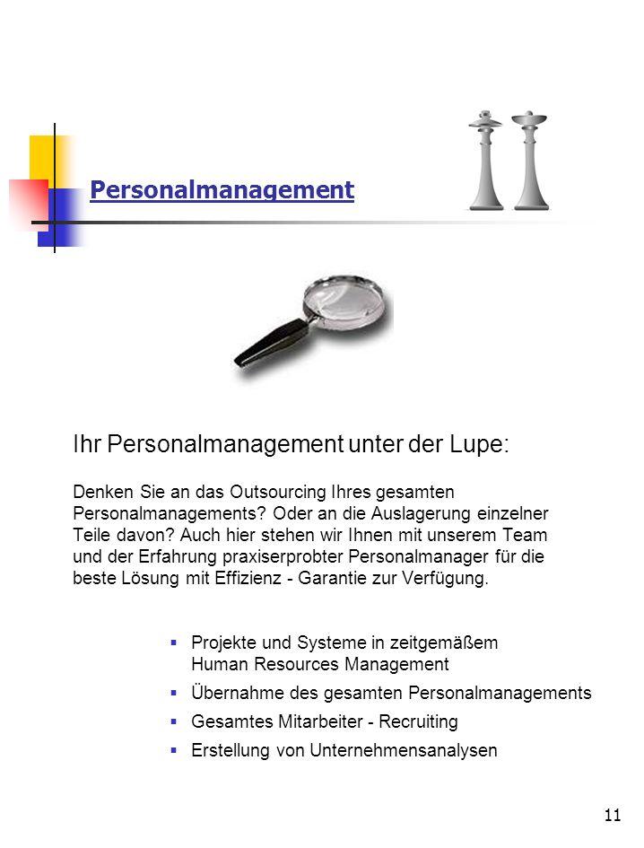 11 Personalmanagement Ihr Personalmanagement unter der Lupe: Denken Sie an das Outsourcing Ihres gesamten Personalmanagements? Oder an die Auslagerung