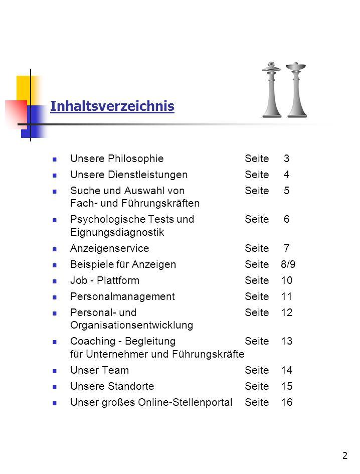 2 Inhaltsverzeichnis Unsere PhilosophieSeite 3 Unsere DienstleistungenSeite 4 Suche und Auswahl von Seite 5 Fach- und Führungskräften Psychologische T