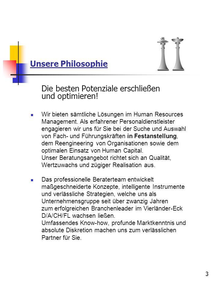 3 Unsere Philosophie Die besten Potenziale erschließen und optimieren! Wir bieten sämtliche Lösungen im Human Resources Management. Als erfahrener Per