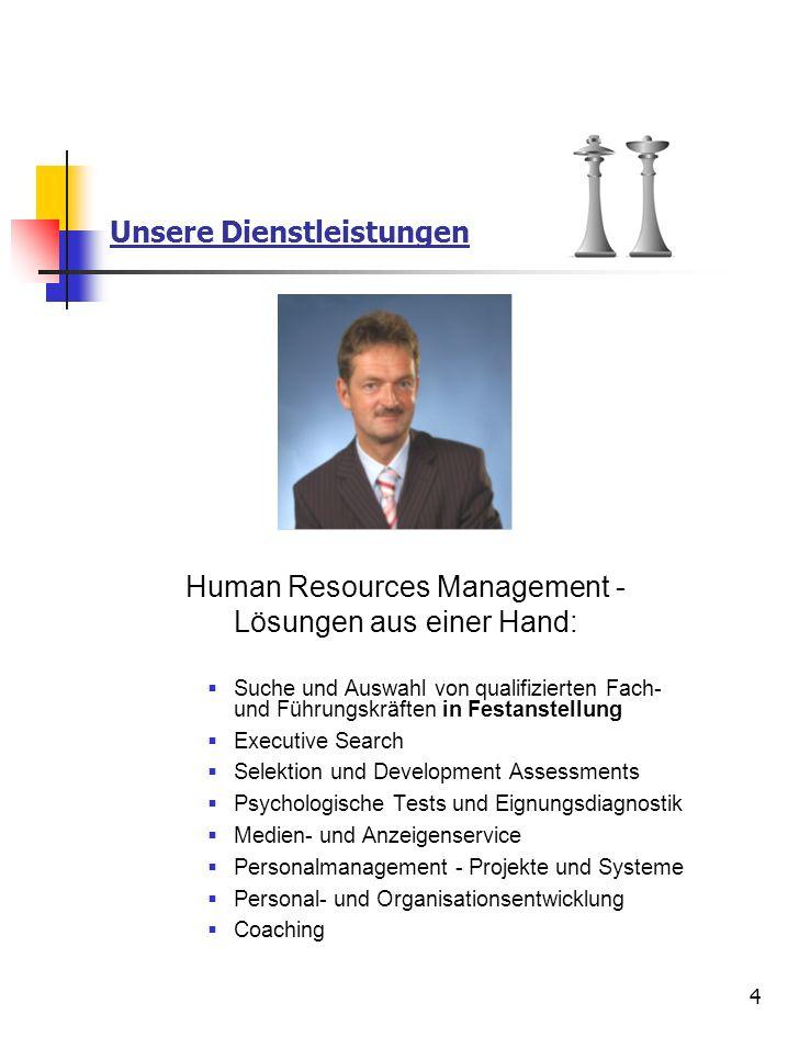 4 Unsere Dienstleistungen Human Resources Management - Lösungen aus einer Hand:  Suche und Auswahl von qualifizierten Fach- und Führungskräften in Fe