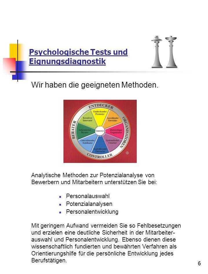 6 Psychologische Tests und Eignungsdiagnostik Wir haben die geeigneten Methoden. Analytische Methoden zur Potenzialanalyse von Bewerbern und Mitarbeit