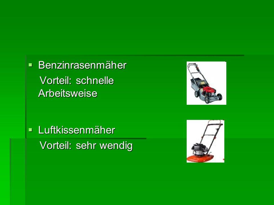  Benzinrasenmäher Vorteil: schnelle Arbeitsweise Vorteil: schnelle Arbeitsweise  Luftkissenmäher Vorteil: sehr wendig Vorteil: sehr wendig