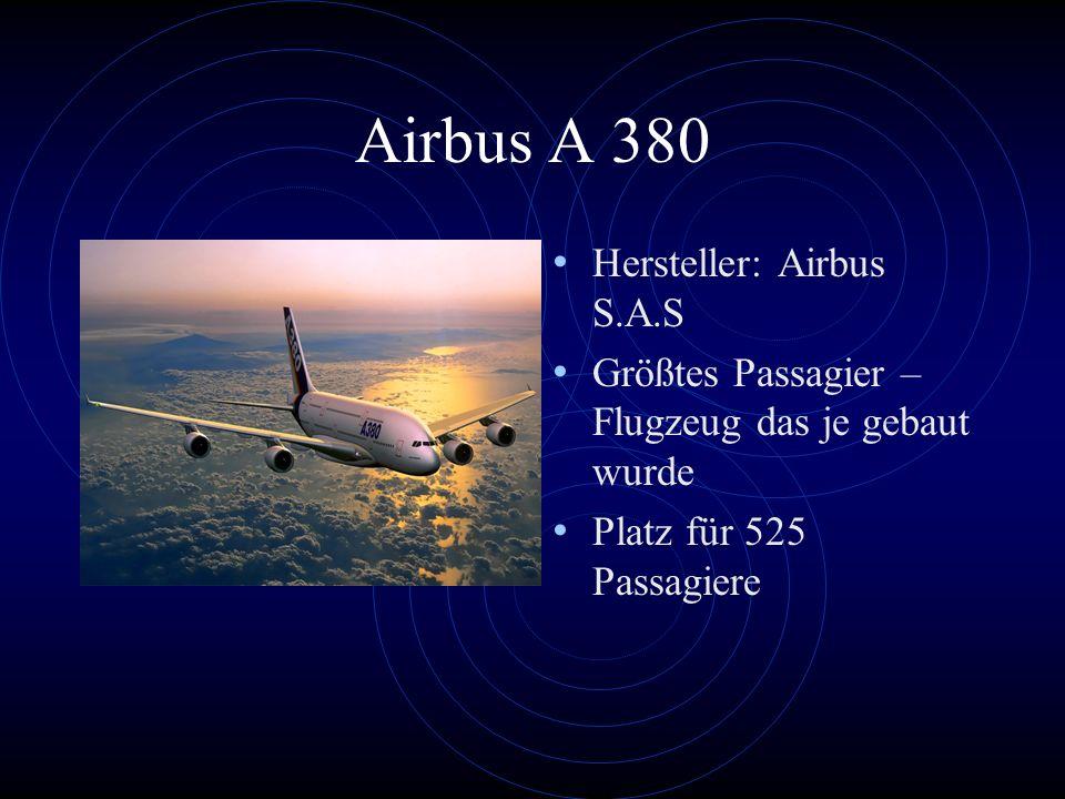 Airbus A 380 Hersteller: Airbus S.A.S Größtes Passagier – Flugzeug das je gebaut wurde Platz für 525 Passagiere