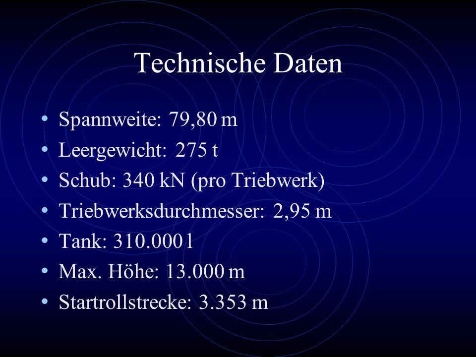Technische Daten Spannweite: 79,80 m Leergewicht: 275 t Schub: 340 kN (pro Triebwerk) Triebwerksdurchmesser: 2,95 m Tank: 310.000 l Max.
