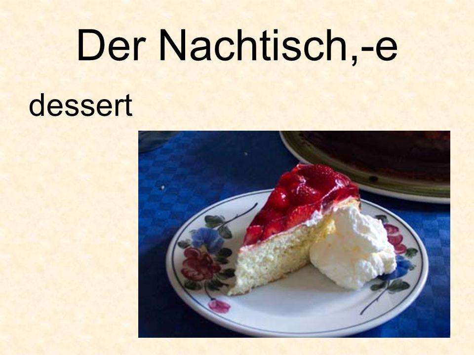 Der Nachtisch,-e dessert