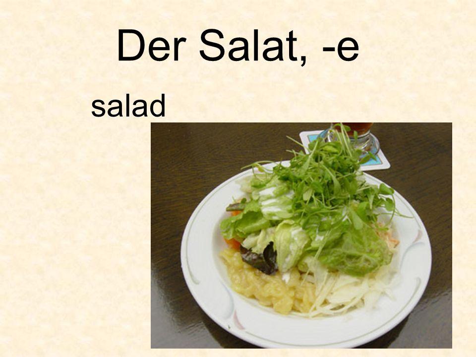 Der Salat, -e salad