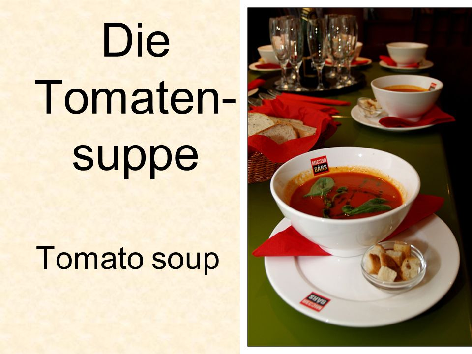 Die Tomaten- suppe Tomato soup