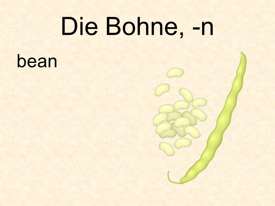 Die Bohne, -n bean