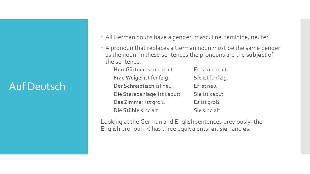 Auf Deutsch  All German nouns have a gender; masculine, feminine, neuter.  A pronoun that replaces a German noun must be the same gender as the noun