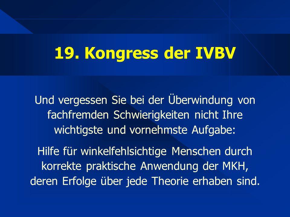 19. Kongress der IVBV Und vergessen Sie bei der Überwindung von fachfremden Schwierigkeiten nicht Ihre wichtigste und vornehmste Aufgabe: Hilfe für wi