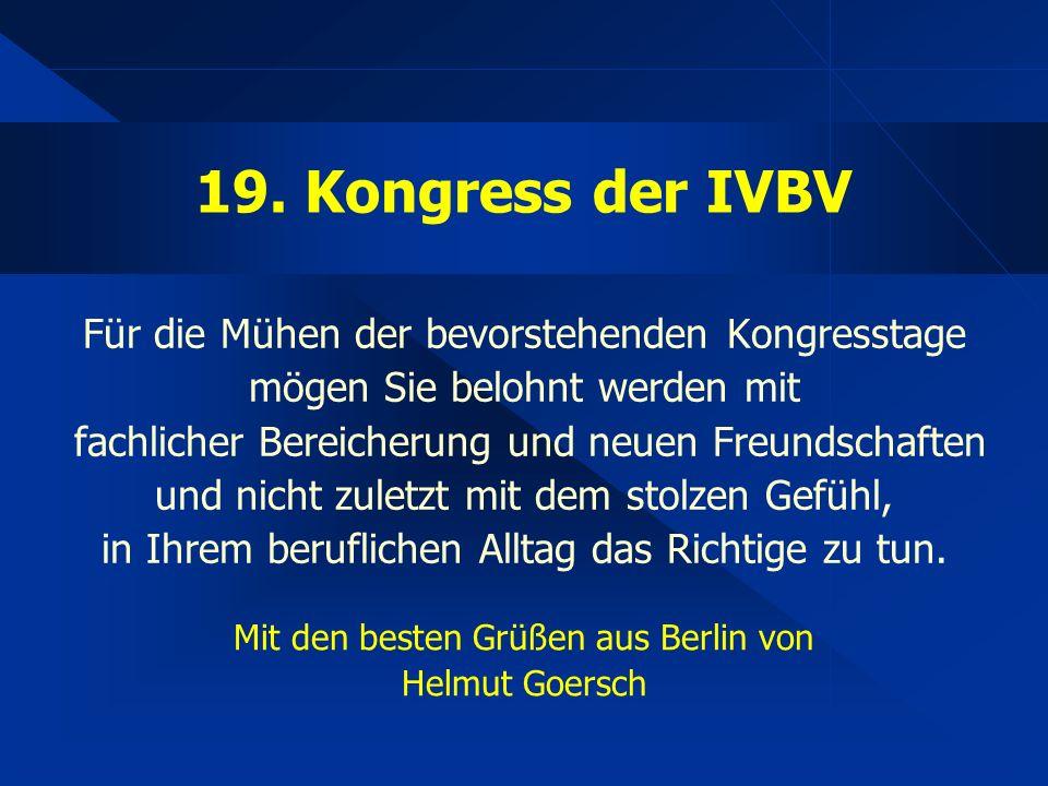 19. Kongress der IVBV Für die Mühen der bevorstehenden Kongresstage mögen Sie belohnt werden mit fachlicher Bereicherung und neuen Freundschaften und