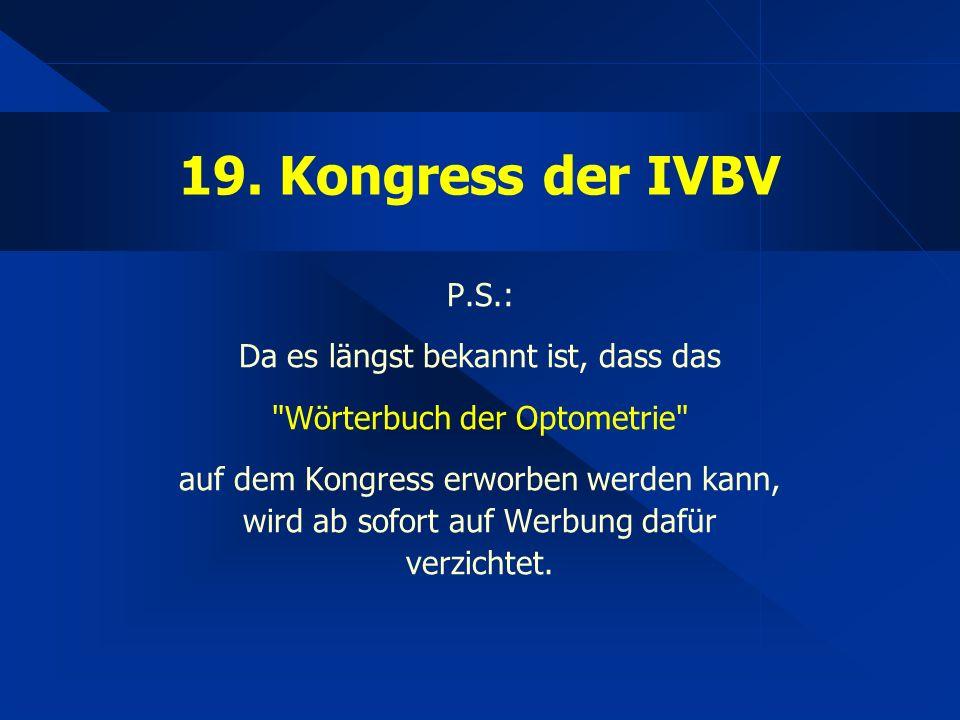 19. Kongress der IVBV P.S.: Da es längst bekannt ist, dass das