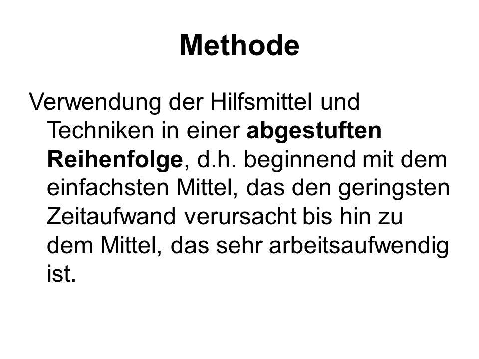 Methode Verwendung der Hilfsmittel und Techniken in einer abgestuften Reihenfolge, d.h.