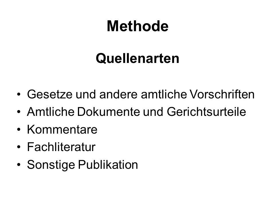 Methode Quellenarten Gesetze und andere amtliche Vorschriften Amtliche Dokumente und Gerichtsurteile Kommentare Fachliteratur Sonstige Publikation