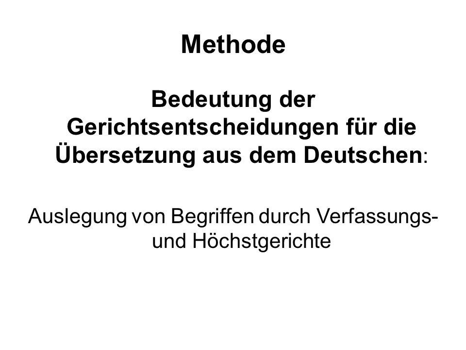 Methode Bedeutung der Gerichtsentscheidungen für die Übersetzung aus dem Deutschen : Auslegung von Begriffen durch Verfassungs- und Höchstgerichte