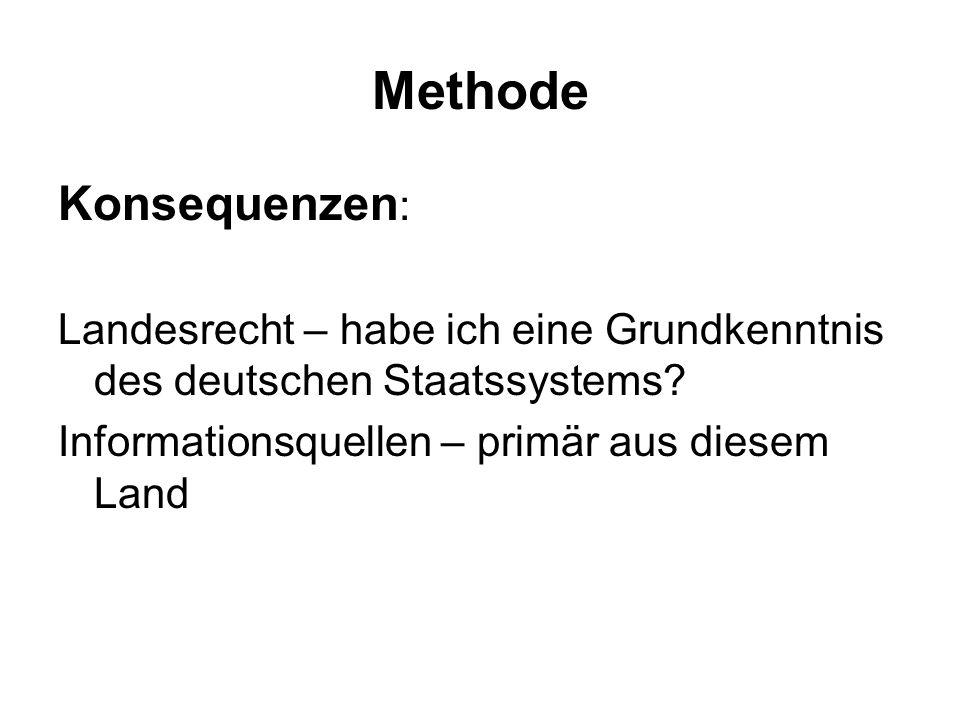 Methode Konsequenzen : Landesrecht – habe ich eine Grundkenntnis des deutschen Staatssystems.
