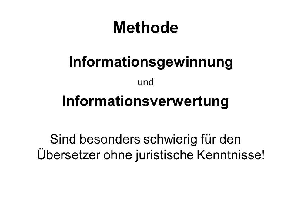 Methode Informationsgewinnung und Informationsverwertung Sind besonders schwierig für den Übersetzer ohne juristische Kenntnisse!