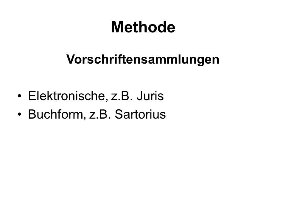 Methode Vorschriftensammlungen Elektronische, z.B. Juris Buchform, z.B. Sartorius