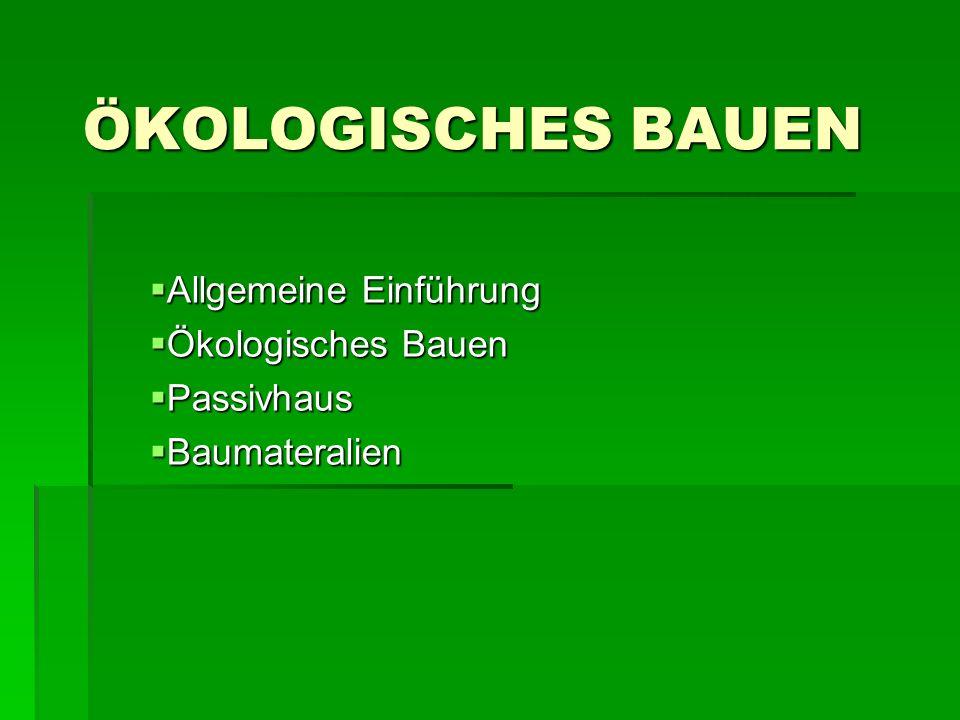ÖKOLOGISCHES BAUEN  Allgemeine Einführung  Ökologisches Bauen  Passivhaus  Baumateralien