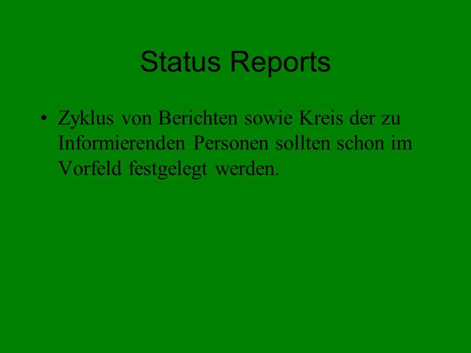 Status Reports Zyklus von Berichten sowie Kreis der zu Informierenden Personen sollten schon im Vorfeld festgelegt werden.