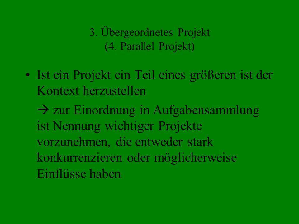 3. Übergeordnetes Projekt (4. Parallel Projekt) Ist ein Projekt ein Teil eines größeren ist der Kontext herzustellen  zur Einordnung in Aufgabensamml